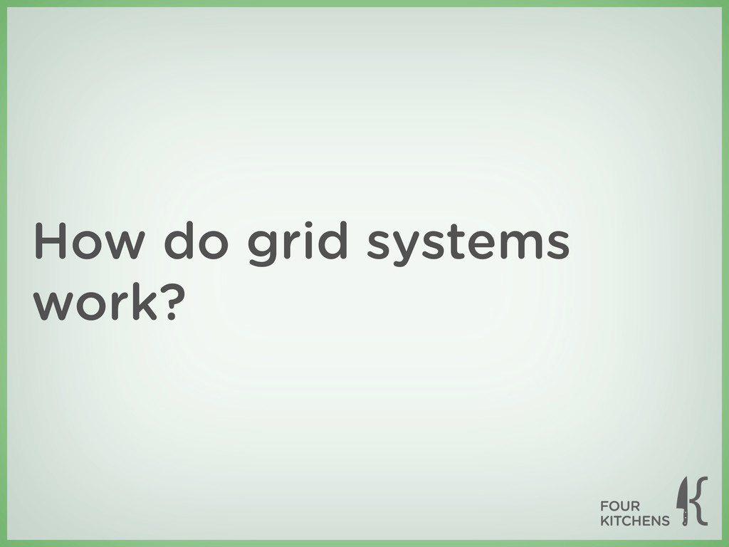 How do grid systems work?