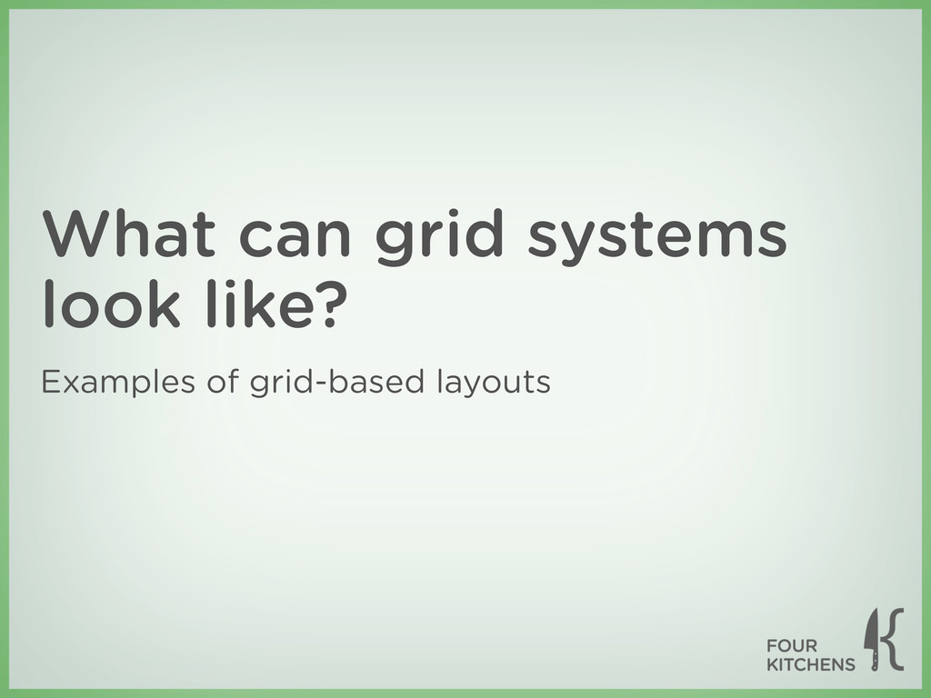 What can grid systems look like? Examples of gr...