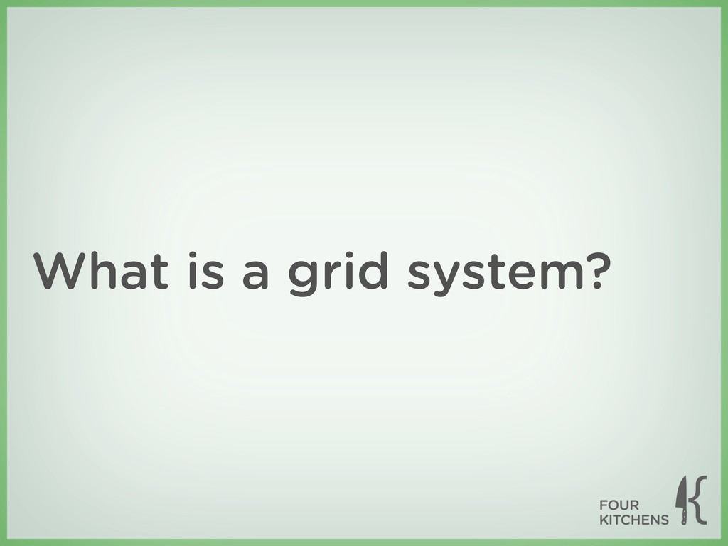 What is a grid system?