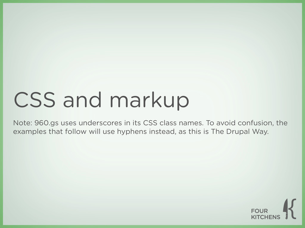 CSS and markup Note: 960.gs uses underscores in...