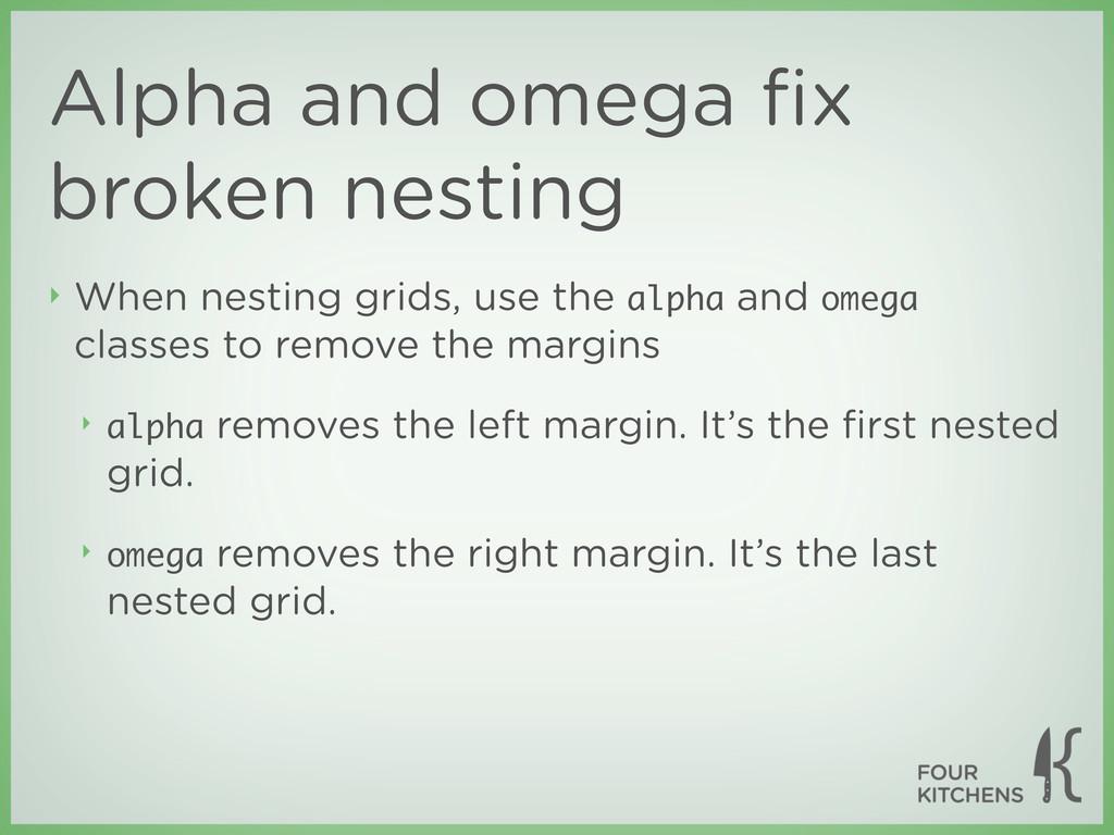 Alpha and omega fix broken nesting ‣ When nestin...