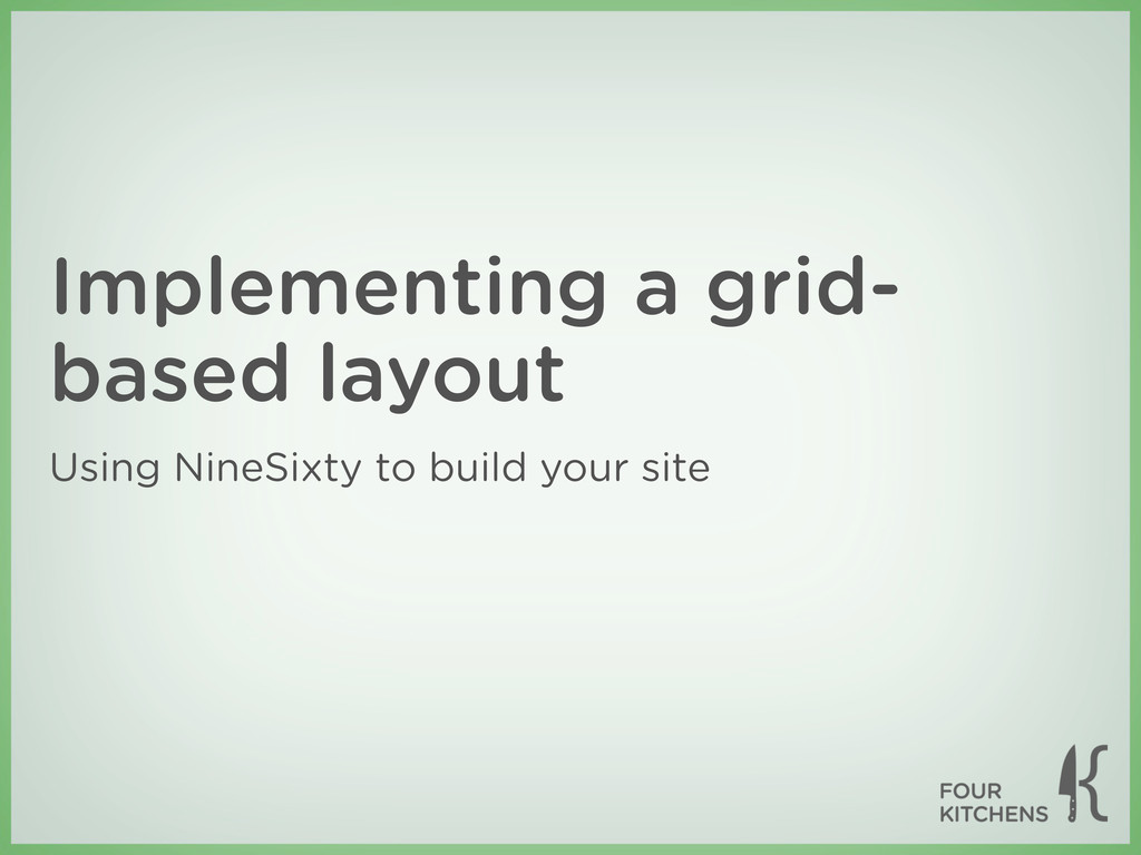 Implementing a grid- based layout Using NineSix...