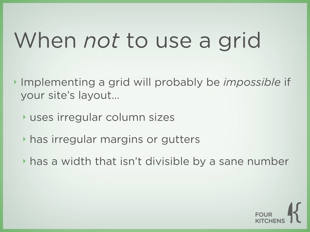 When not to use a grid ‣ Implementing a grid wi...