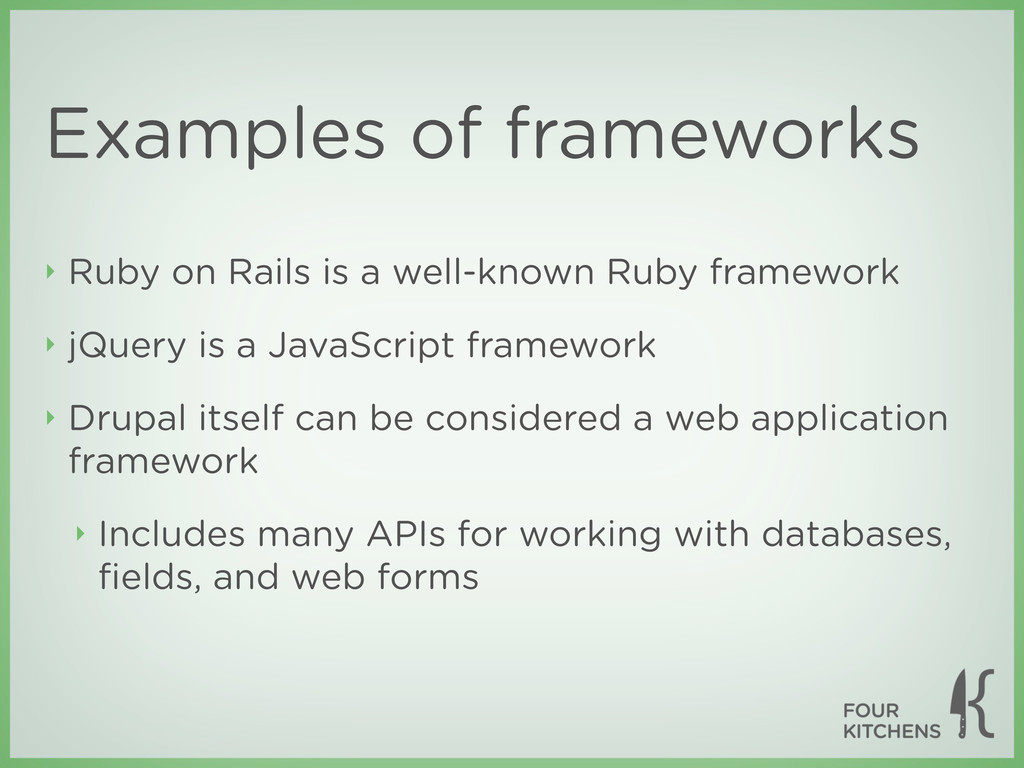 Examples of frameworks ‣ Ruby on Rails is a wel...
