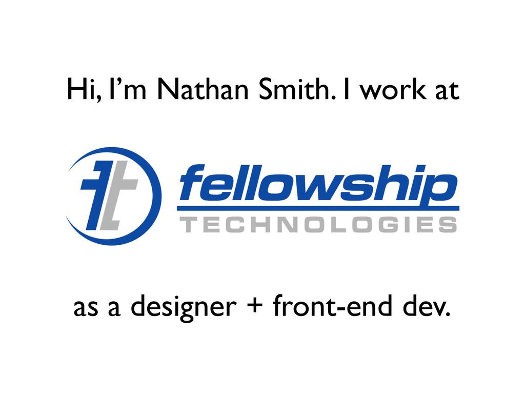 Hi, I'm Nathan Smith. I work at as a designer +...