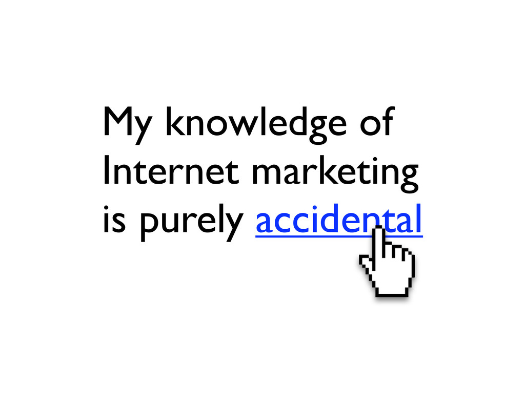 My knowledge of Internet marketing is purely ac...