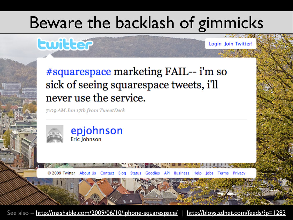 Beware the backlash of gimmicks See also – http...