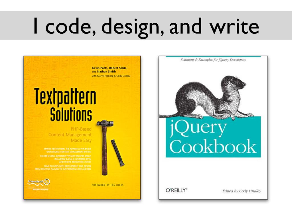 I code, design, and write