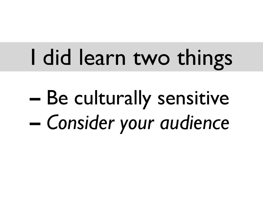 – Be culturally sensitive – Consider your audie...
