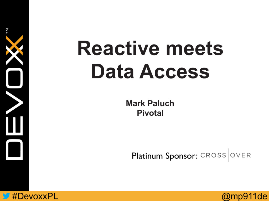 @mp911de #DevoxxPL Platinum Sponsor: Reactive m...