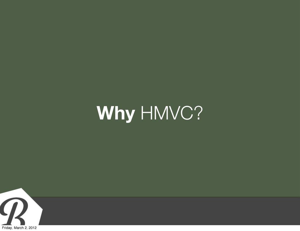Why HMVC? Friday, March 2, 2012