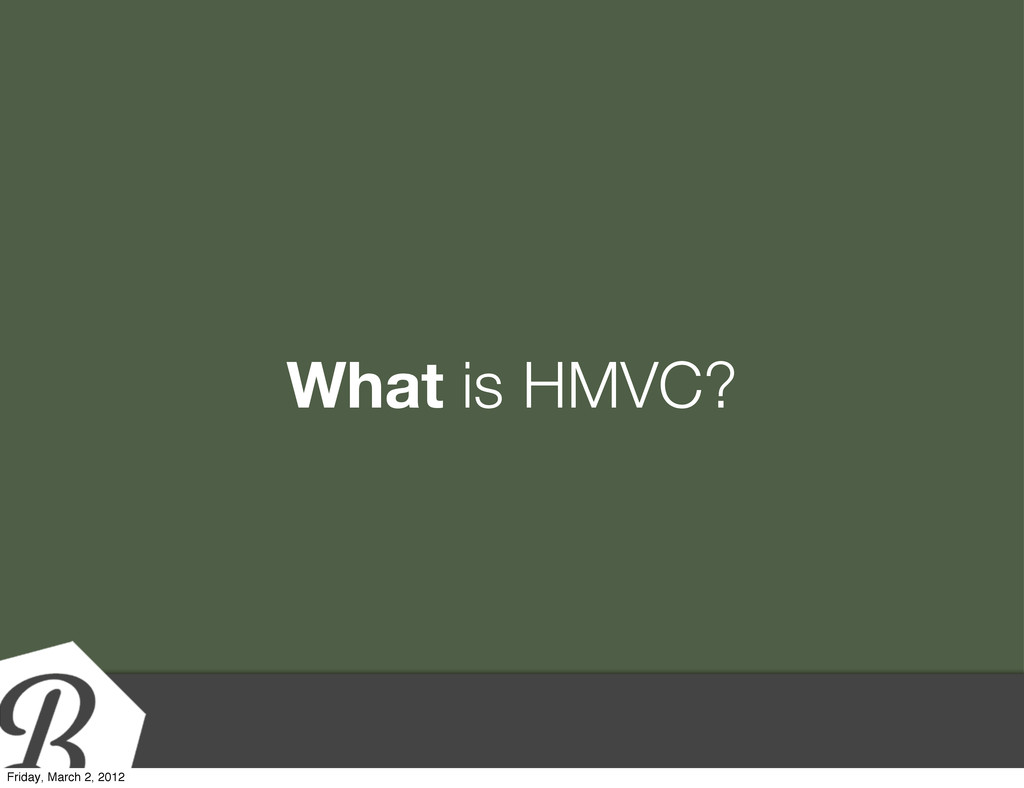 What is HMVC? Friday, March 2, 2012