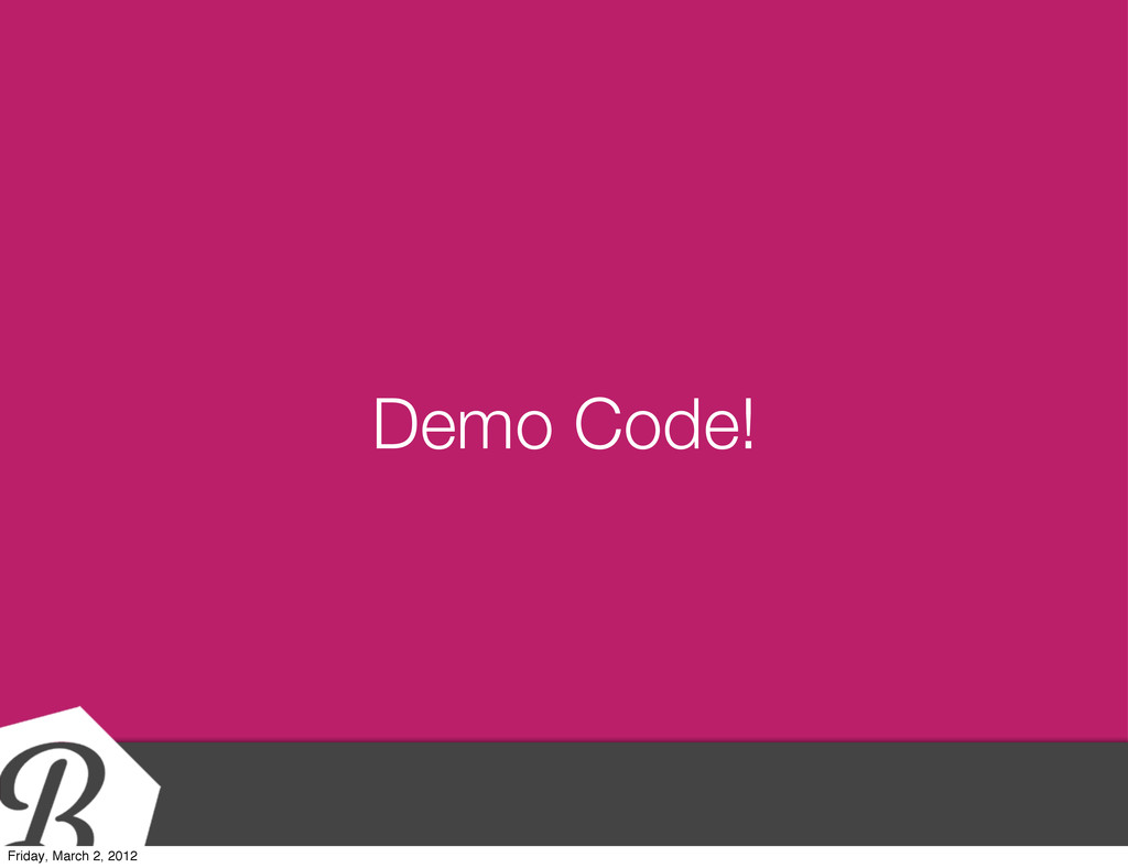 Demo Code! Friday, March 2, 2012