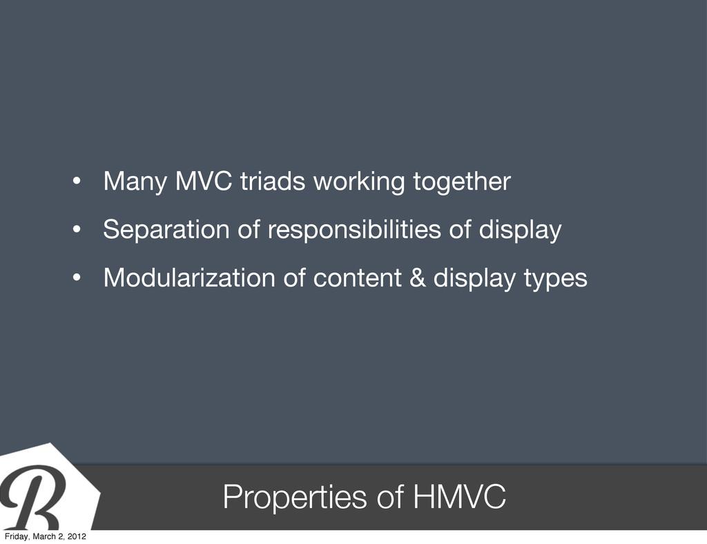 Properties of HMVC • Many MVC triads working to...