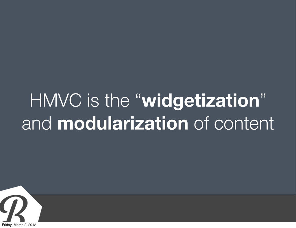 "HMVC is the ""widgetization"" and modularization ..."