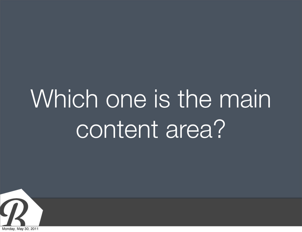 Which one is the main content area? Monday, May...