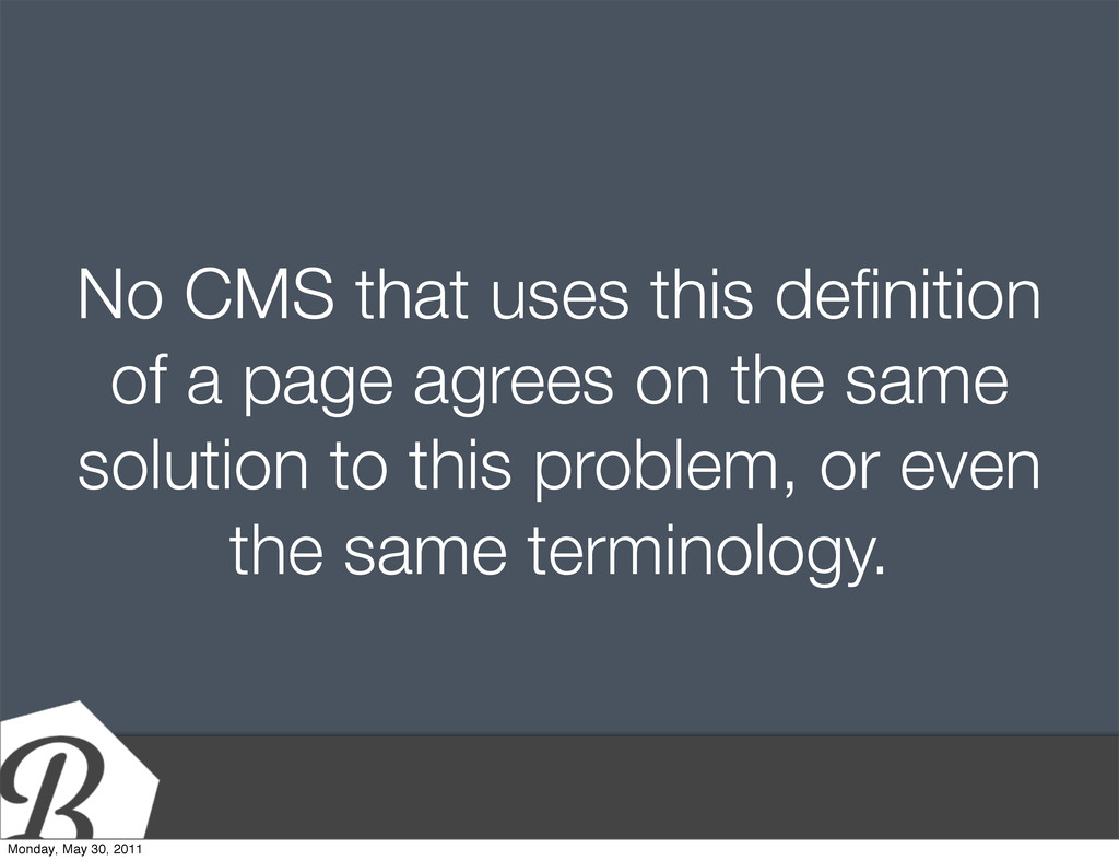 No CMS that uses this definition of a page agree...
