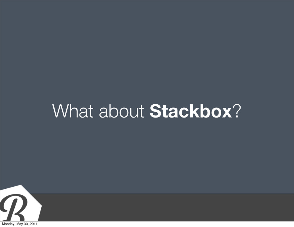 What about Stackbox? Monday, May 30, 2011