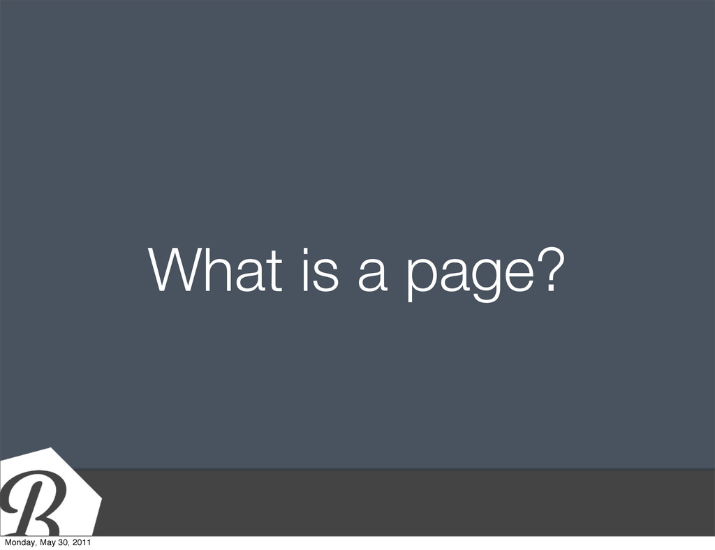 What is a page? Monday, May 30, 2011