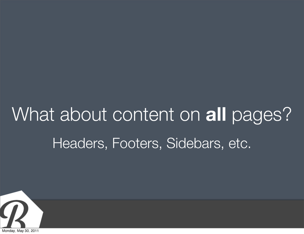 What about content on all pages? Headers, Foote...