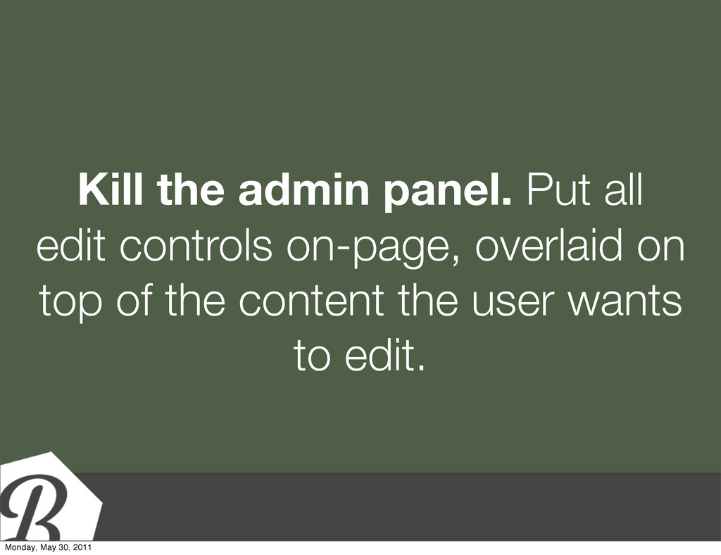 Kill the admin panel. Put all edit controls on-...