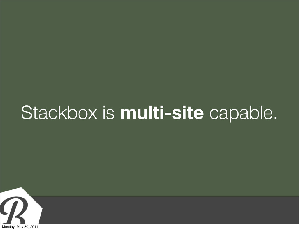 Stackbox is multi-site capable. Monday, May 30,...