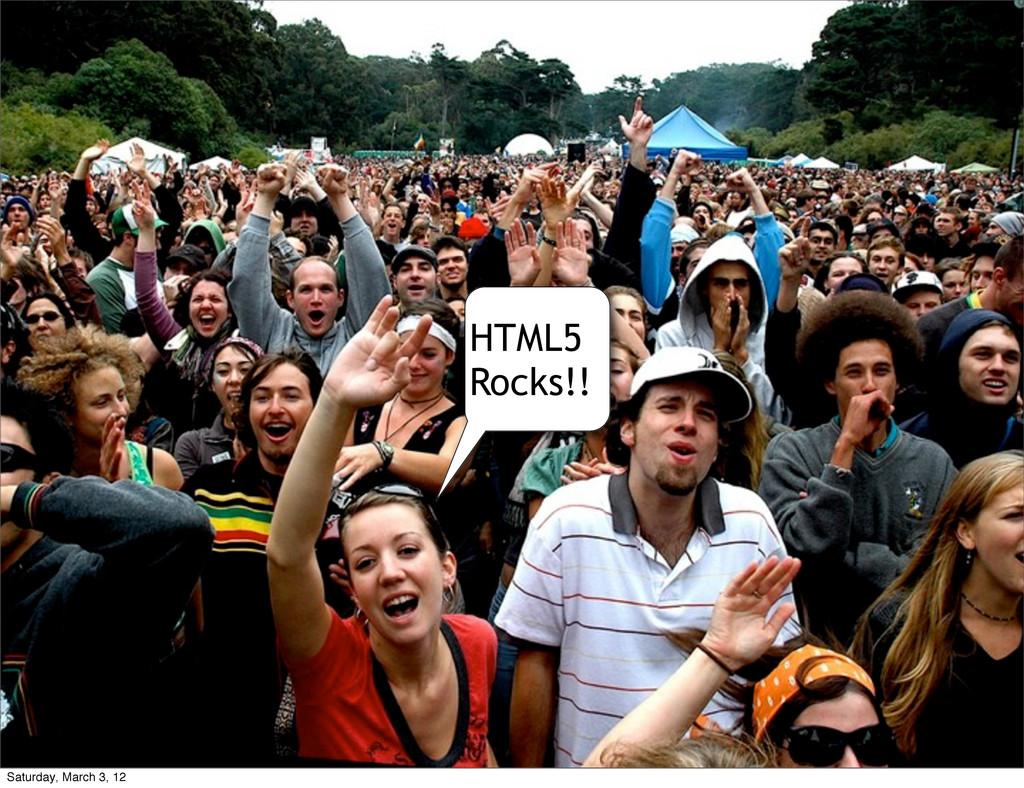 HTML5 Rocks!! Saturday, March 3, 12
