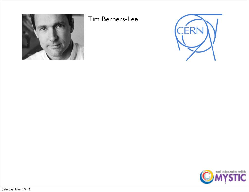 Tim Berners-Lee Saturday, March 3, 12