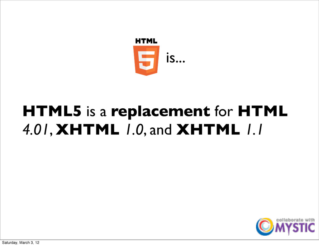 HTML5 is a replacement for HTML 4.01, XHTML 1.0...