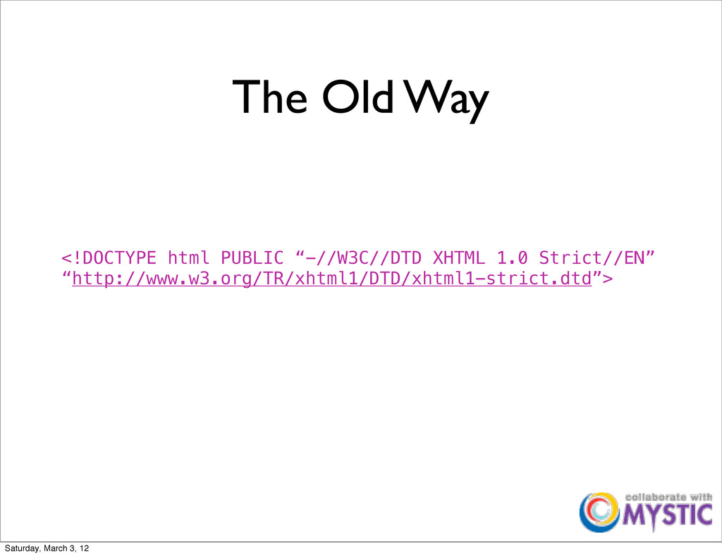 """The Old Way <!DOCTYPE html PUBLIC """"-//W3C//DTD ..."""