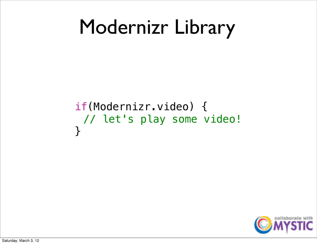 Modernizr Library if(Modernizr.video) { ! // le...