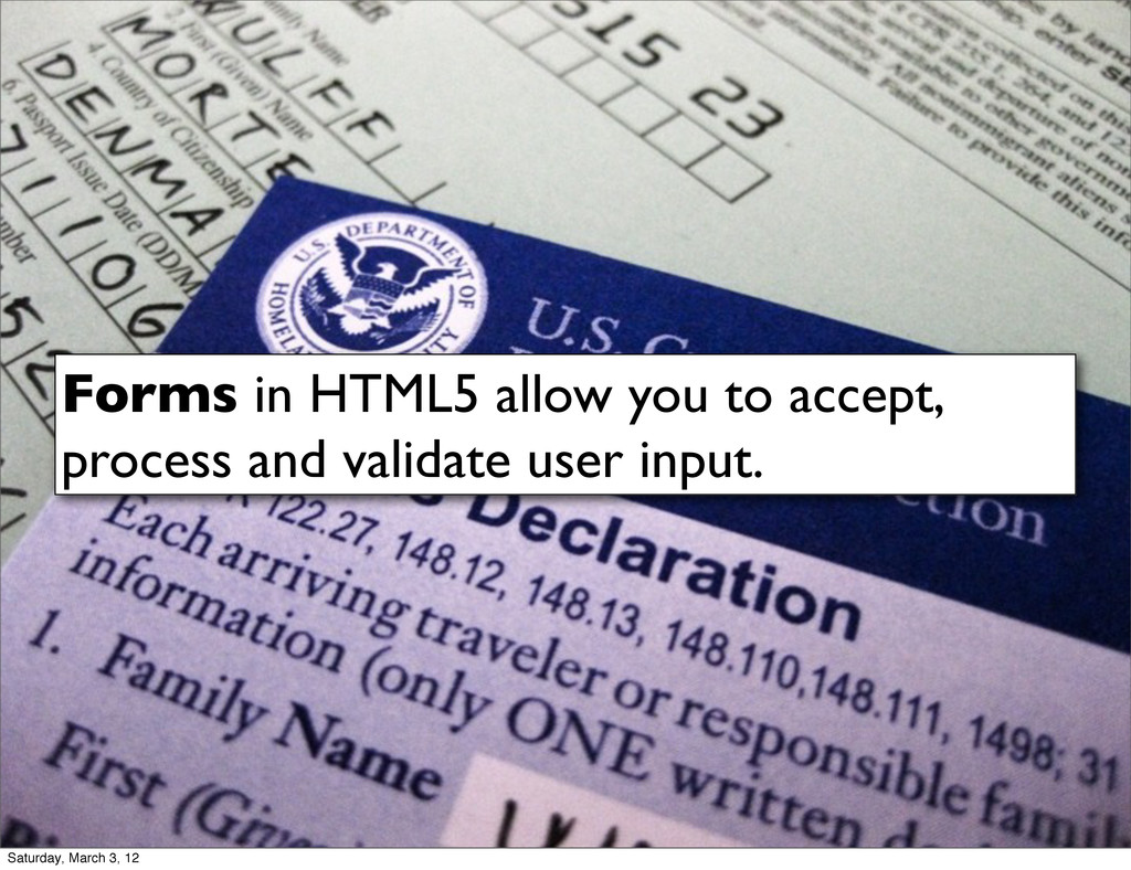 Forms in HTML5 allow you to accept, process and...