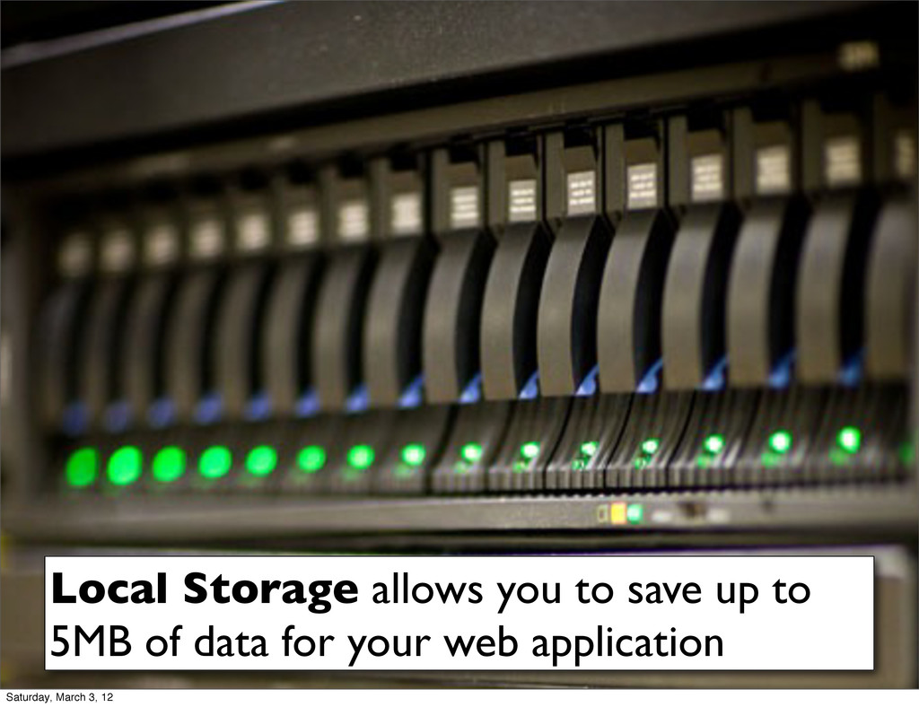 Local Storage allows you to save up to 5MB of d...