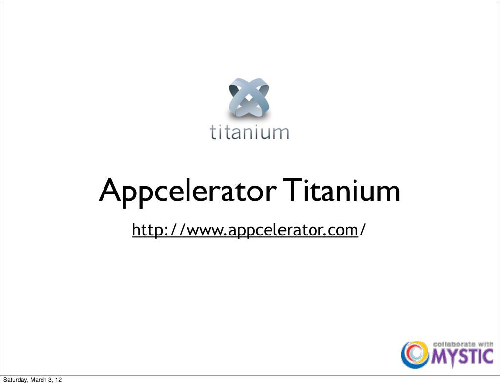 Appcelerator Titanium http://www.appcelerator.c...