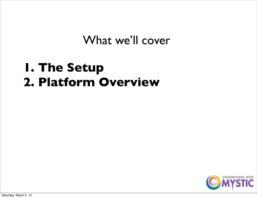 1. The Setup 2. Platform Overview What we'll co...