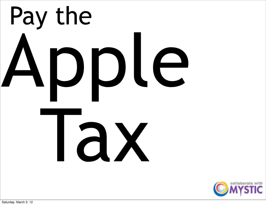 Pay the Apple Tax Saturday, March 3, 12