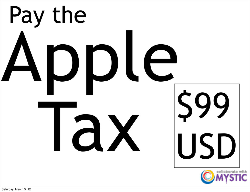 Pay the Apple Tax $99 USD Saturday, March 3, 12