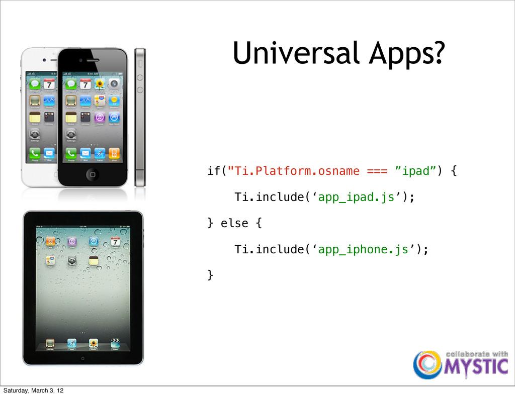 "Universal Apps? if(""Ti.Platform.osname === ""ipa..."