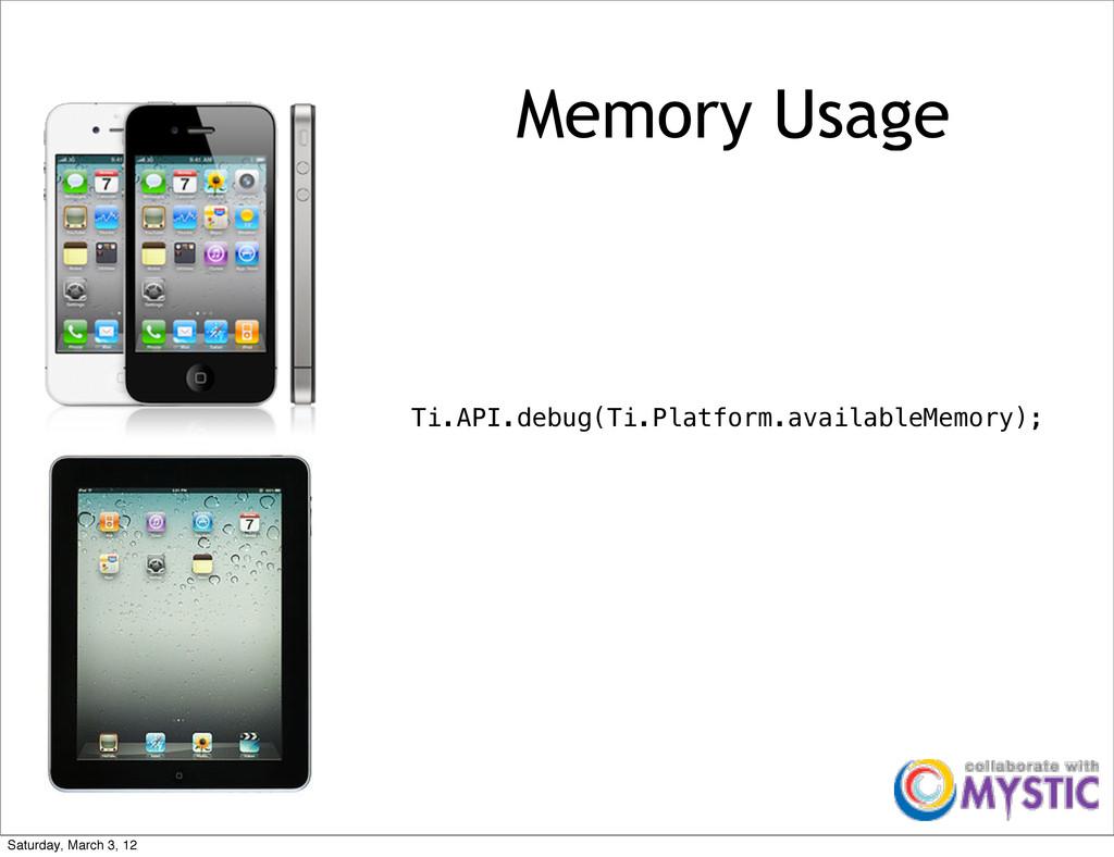 Memory Usage Ti.API.debug(Ti.Platform.available...