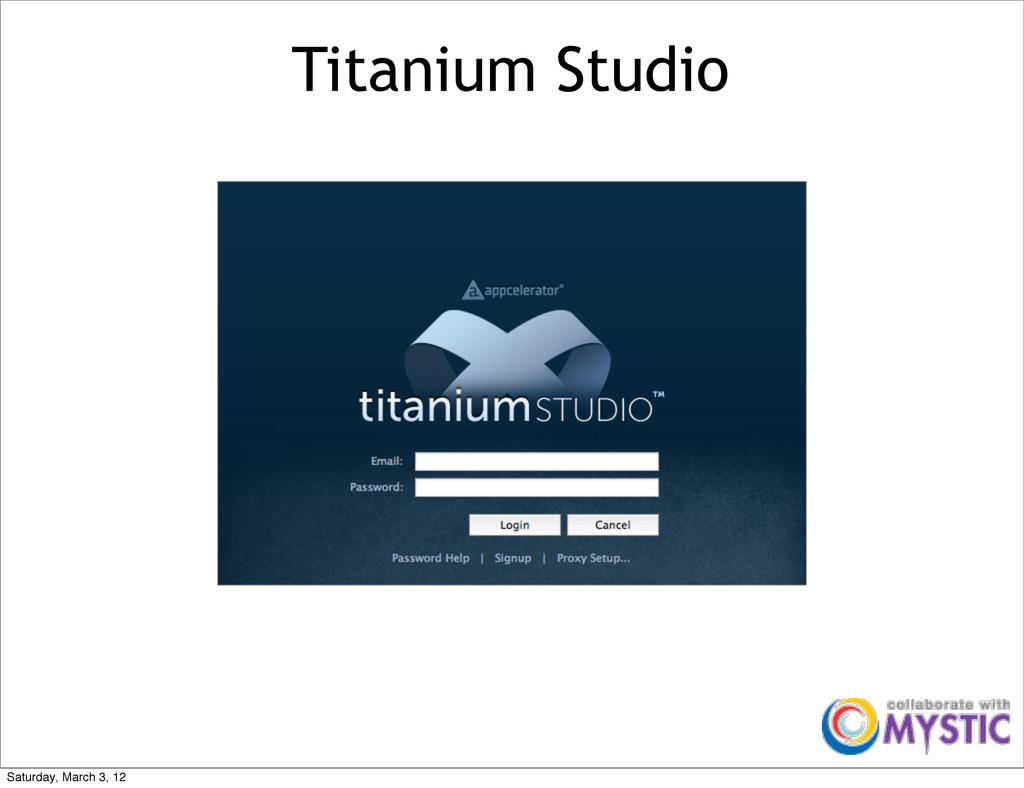Titanium Studio Saturday, March 3, 12