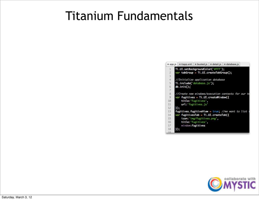 Titanium Fundamentals Saturday, March 3, 12