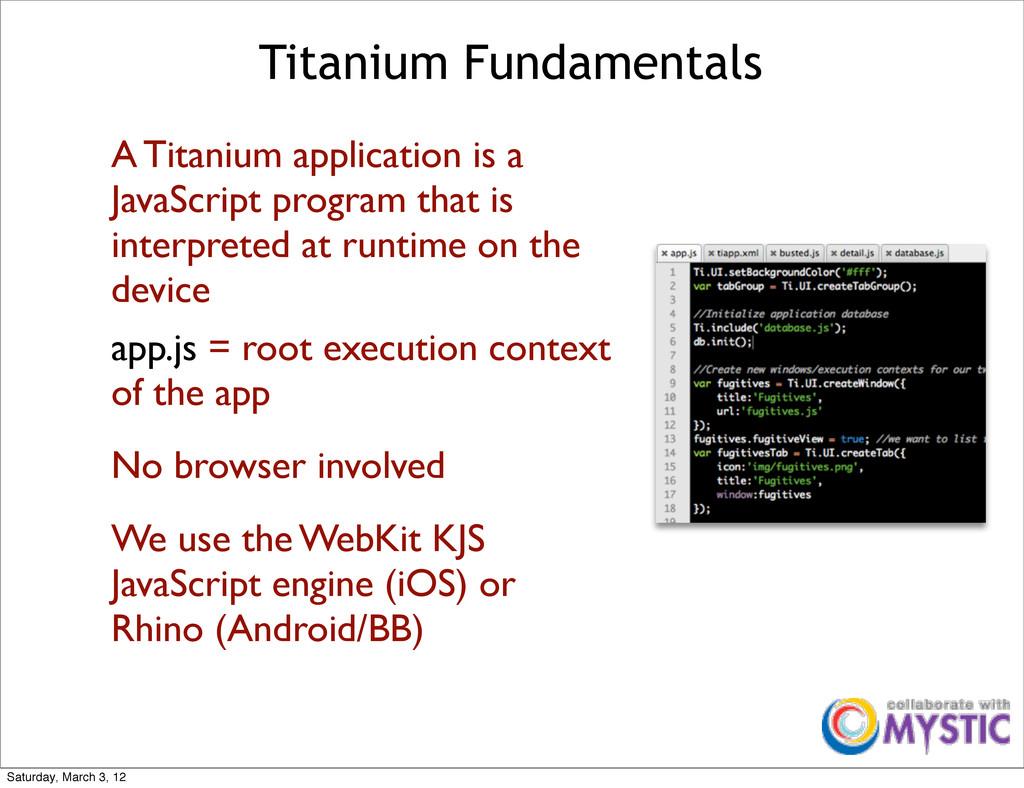 Titanium Fundamentals A Titanium application is...