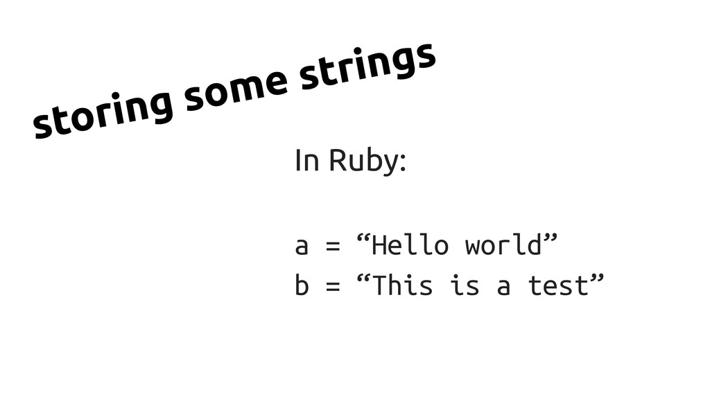 """In Ruby: a = """"Hello world"""" b = """"This is a test""""..."""