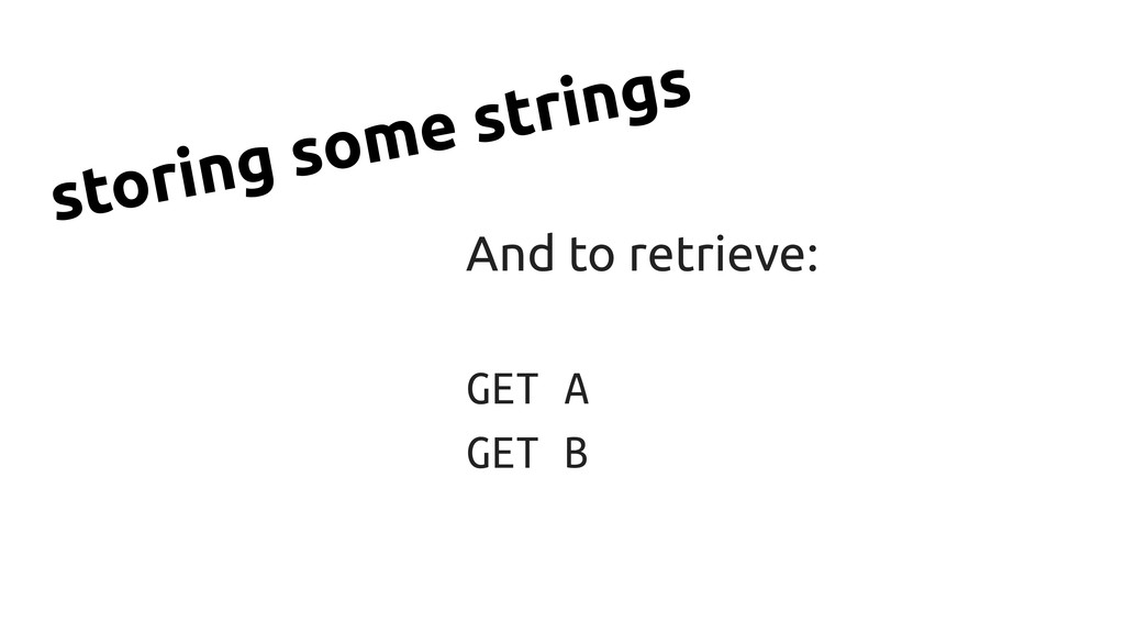And to retrieve: GET A GET B storing some strin...