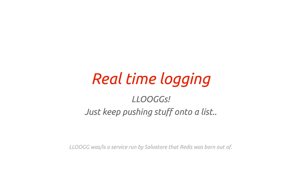 Real time logging LLOOGGs! Just keep pushing st...