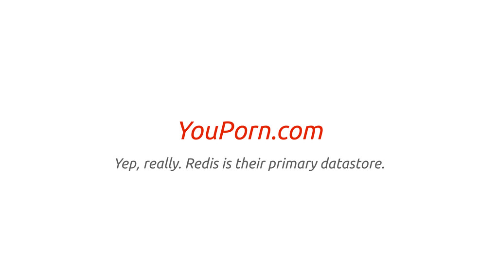 YouPorn.com Yep, really. Redis is their primary...