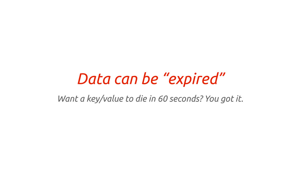 """Data can be """"expired"""" Want a key/value to die i..."""