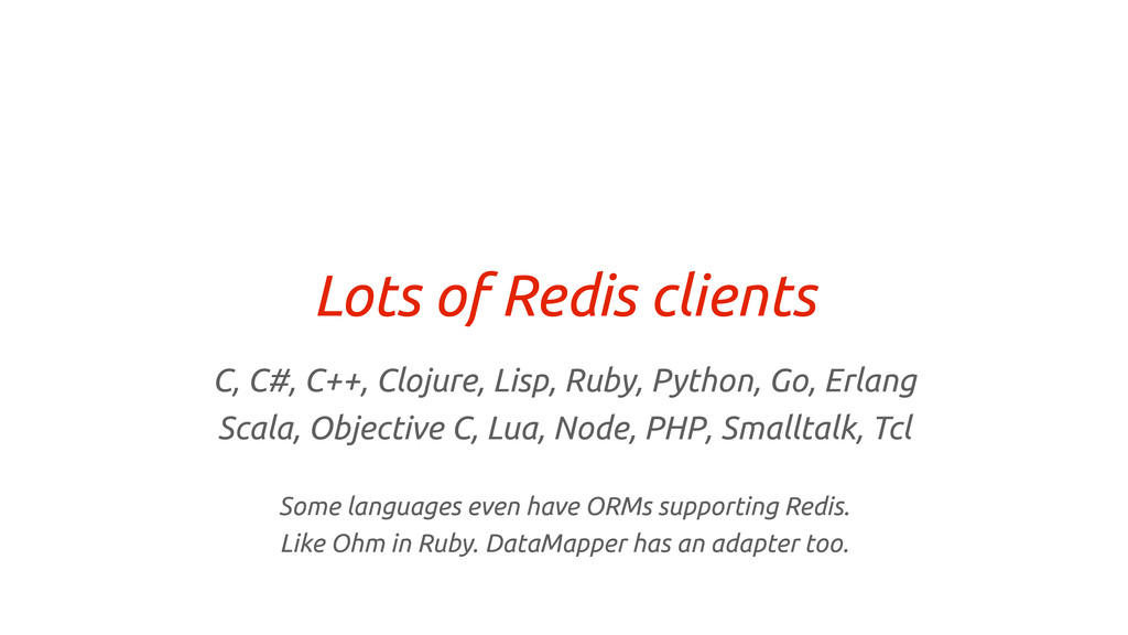 Lots of Redis clients C, C#, C++, Clojure, Lisp...