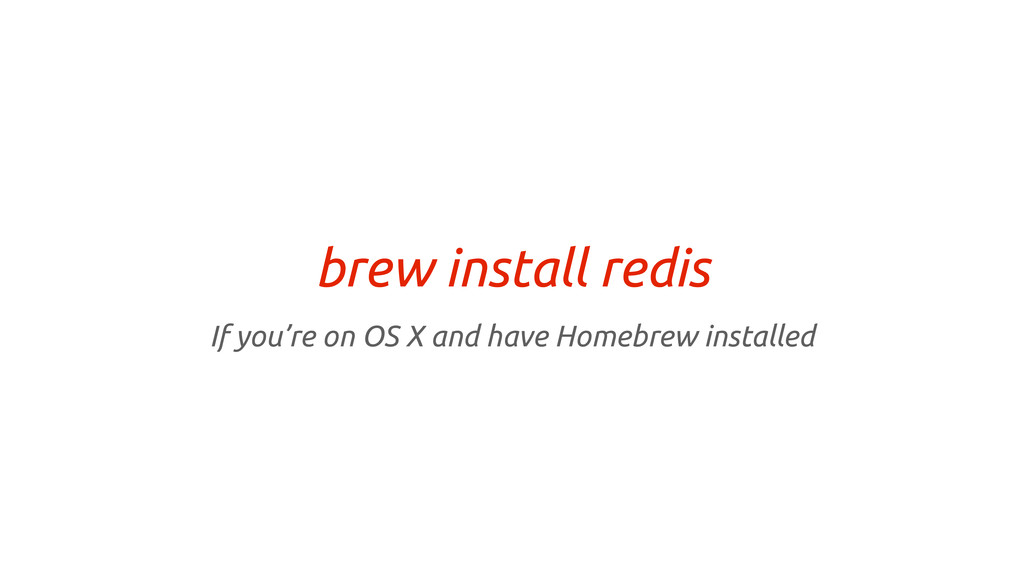 brew install redis If you're on OS X and have H...