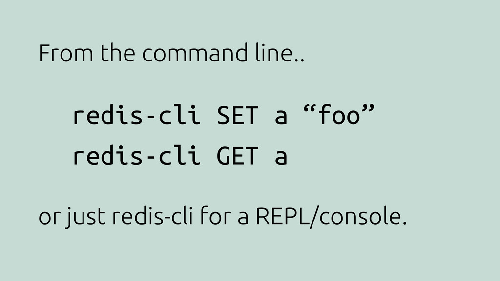 """From the command line.. redis-cli SET a """"foo"""" r..."""